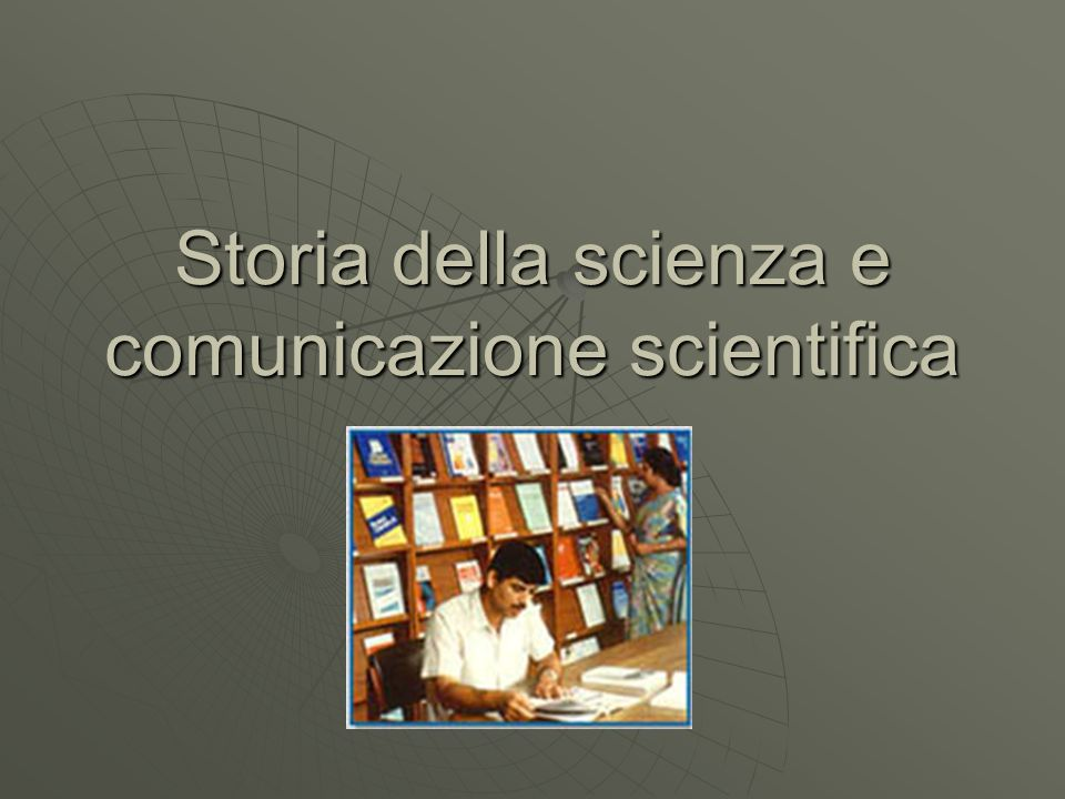 Storia della scienza e comunicazione scientifica