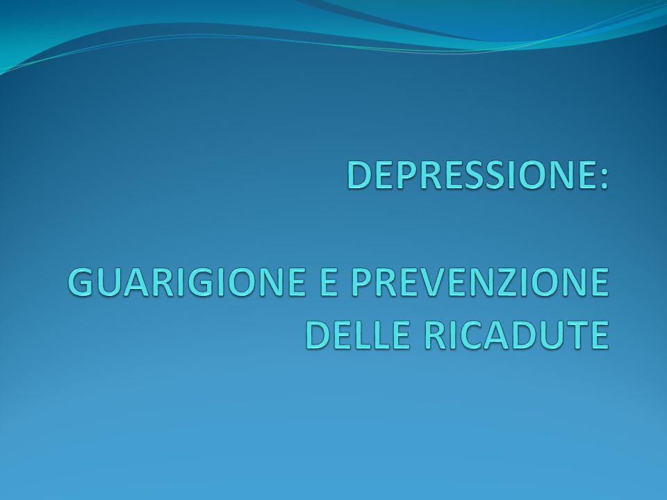 DEPRESSIONE: GUARIGIONE E PREVENZIONE DELLE RICADUTE