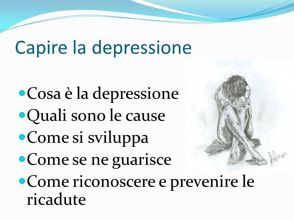 Capire la depressione Cosa è la depressione Quali sono le cause
