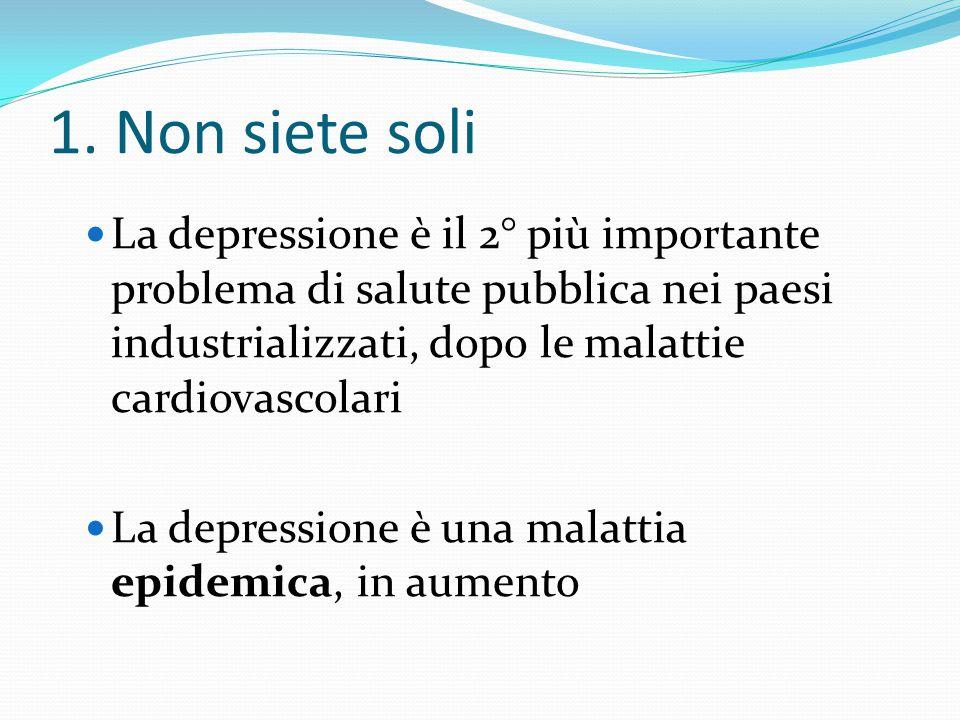 1. Non siete soli La depressione è il 2° più importante problema di salute pubblica nei paesi industrializzati, dopo le malattie cardiovascolari.