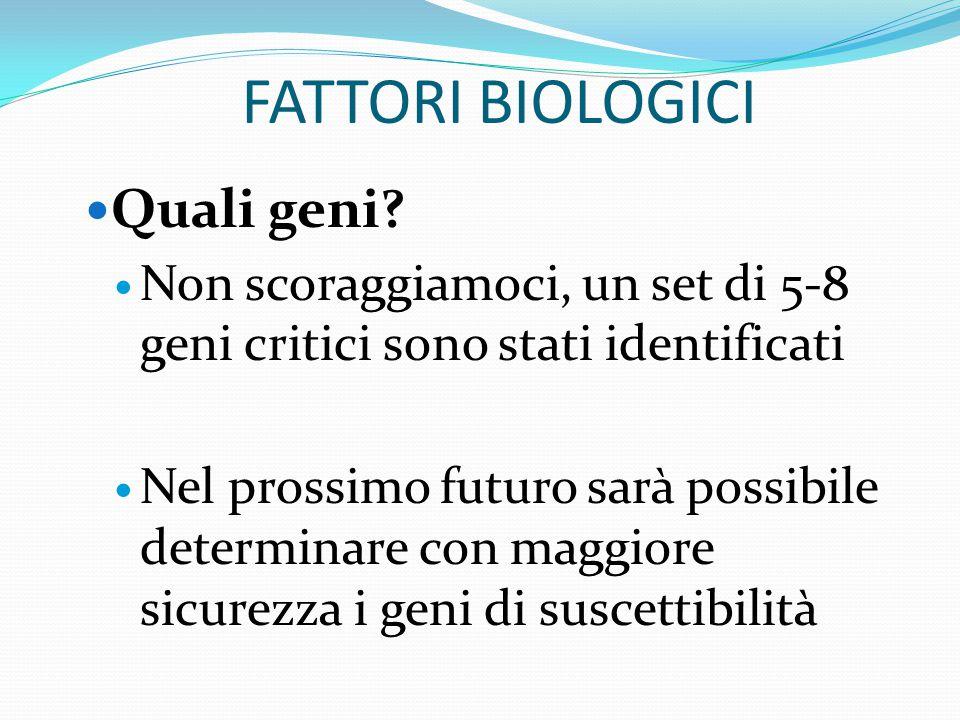 FATTORI BIOLOGICI Quali geni