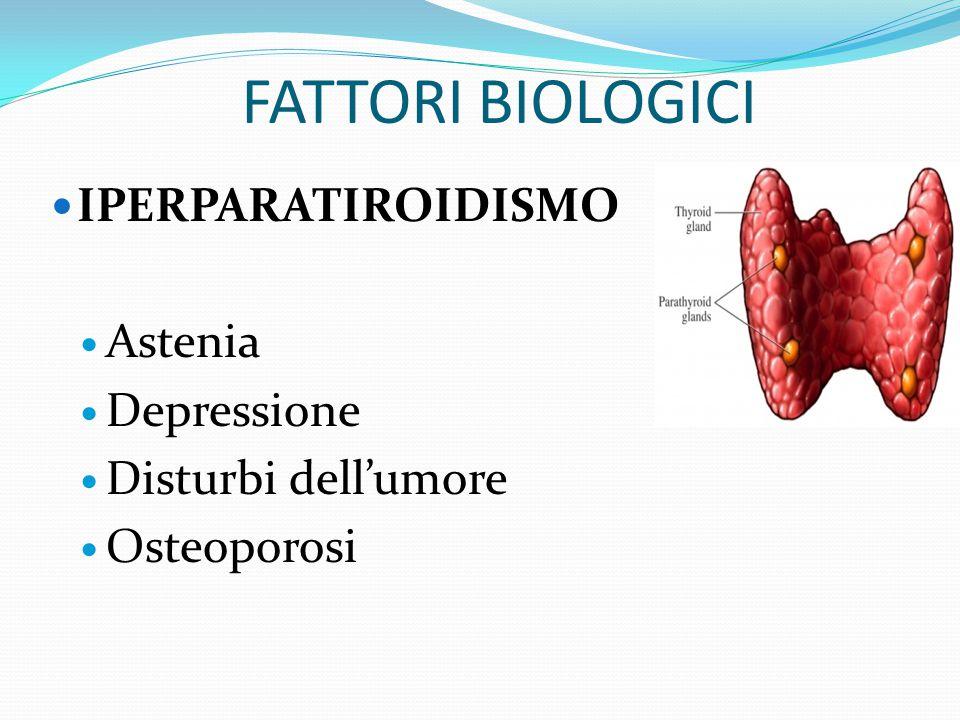 FATTORI BIOLOGICI IPERPARATIROIDISMO Astenia Depressione