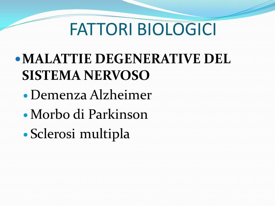FATTORI BIOLOGICI MALATTIE DEGENERATIVE DEL SISTEMA NERVOSO