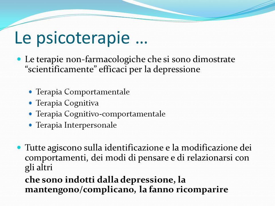 Le psicoterapie … Le terapie non-farmacologiche che si sono dimostrate scientificamente efficaci per la depressione.