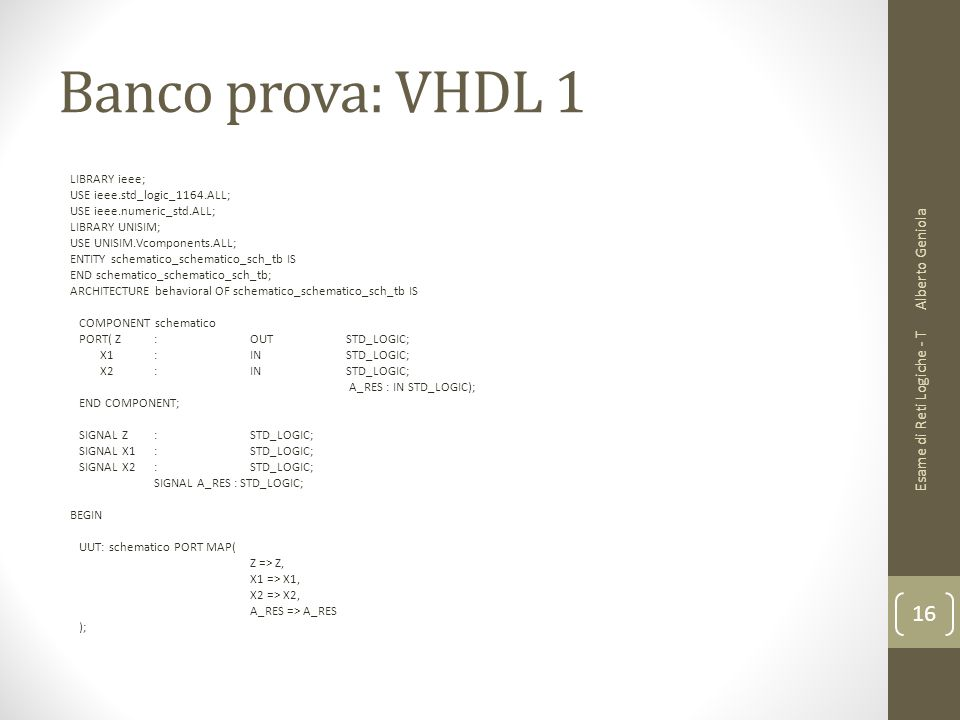 Banco prova: VHDL 1 Alberto Geniola Esame di Reti Logiche - T