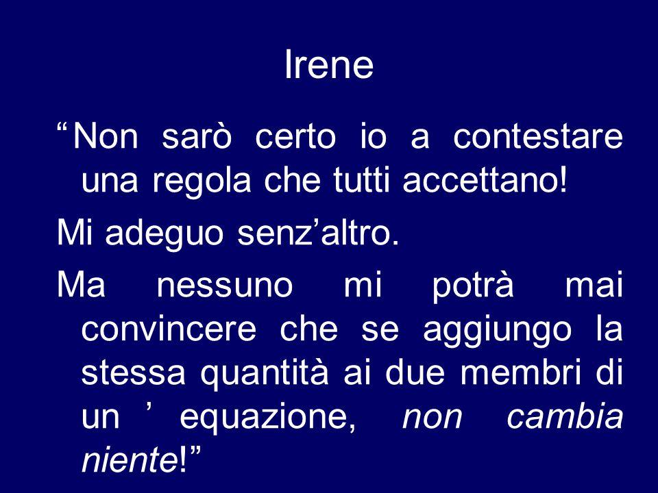 Irene Non sarò certo io a contestare una regola che tutti accettano!