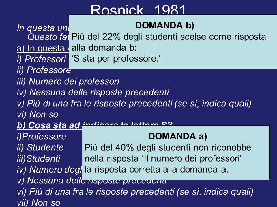 Rosnick, 1981 DOMANDA b) Più del 22% degli studenti scelse come risposta. alla domanda b: 'S sta per professore.'