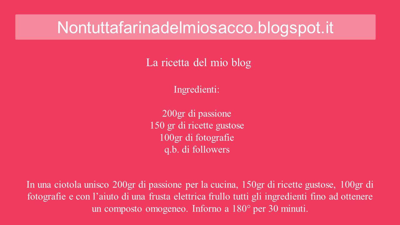Nontuttafarinadelmiosacco.blogspot.it La ricetta del mio blog