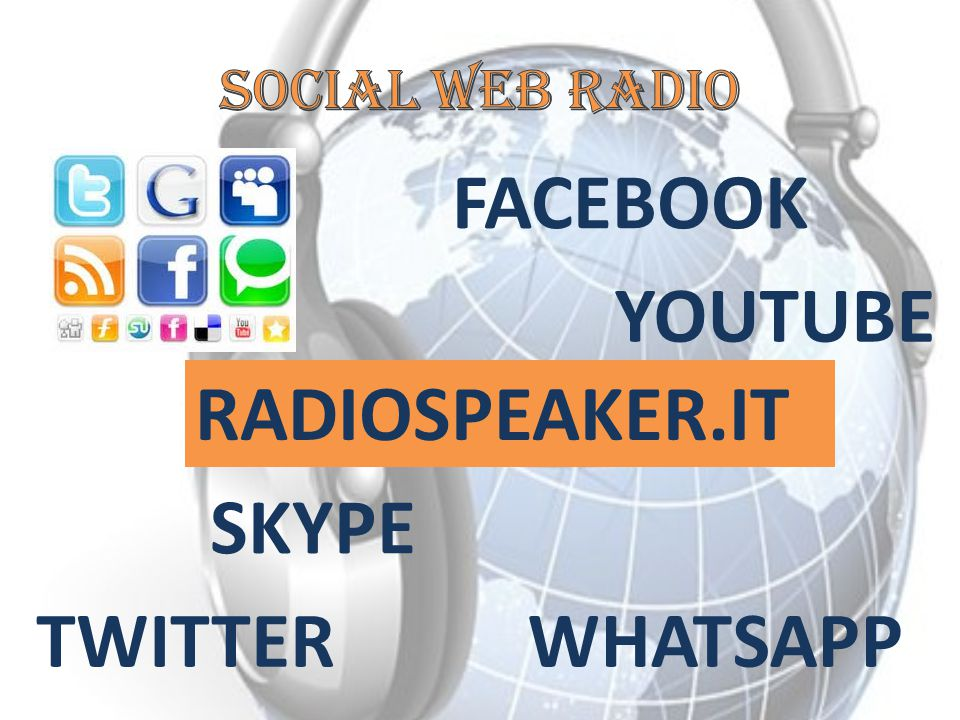 FACEBOOK YOUTUBE RADIOSPEAKER.IT SKYPE TWITTER WHATSAPP