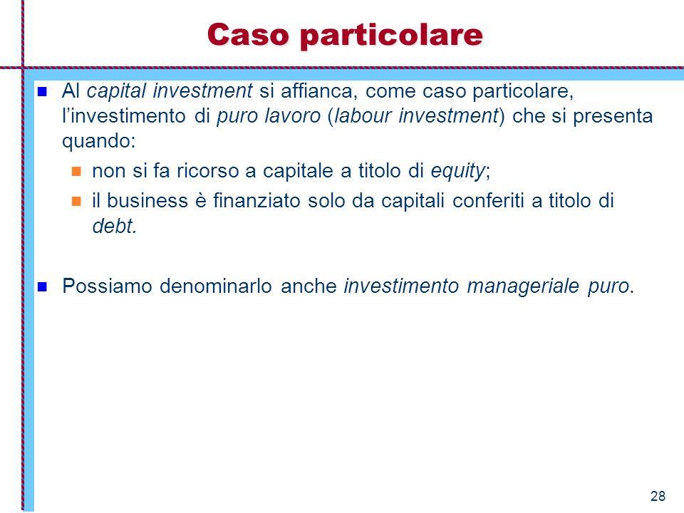 Caso particolare Al capital investment si affianca, come caso particolare, l'investimento di puro lavoro (labour investment) che si presenta quando: