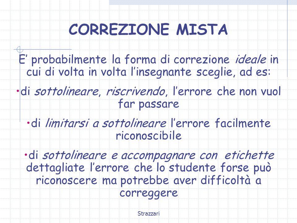 CORREZIONE MISTA E' probabilmente la forma di correzione ideale in cui di volta in volta l'insegnante sceglie, ad es:
