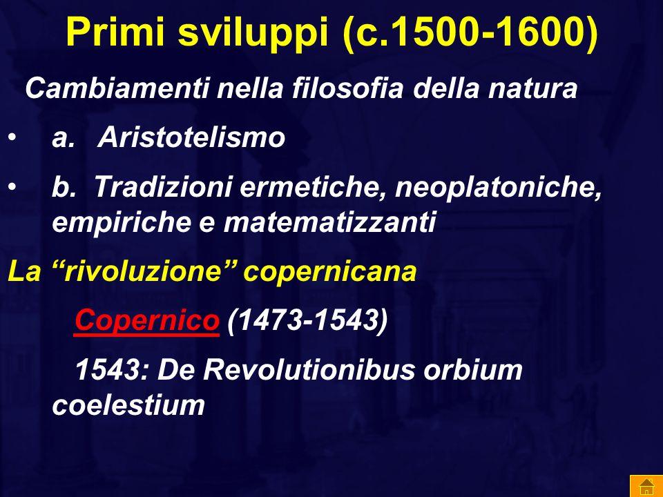 Primi sviluppi (c.1500-1600) Cambiamenti nella filosofia della natura