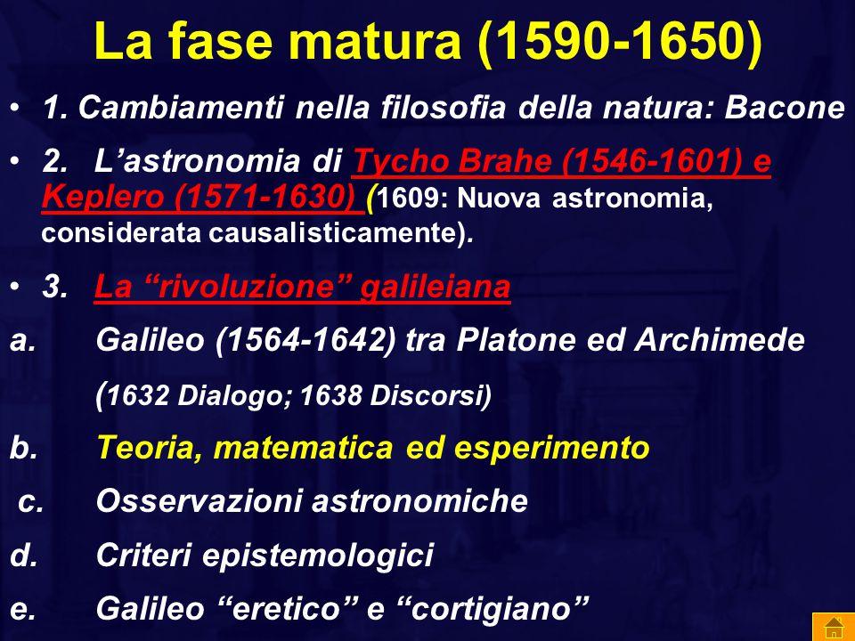 La fase matura (1590-1650) 1. Cambiamenti nella filosofia della natura: Bacone.