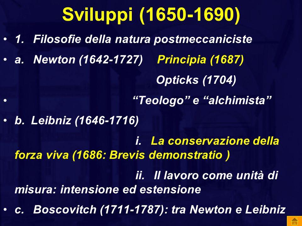 Sviluppi (1650-1690) 1. Filosofie della natura postmeccaniciste