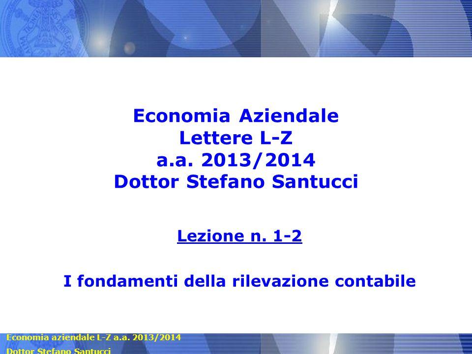 Economia Aziendale Lettere L-Z a.a. 2013/2014 Dottor Stefano Santucci