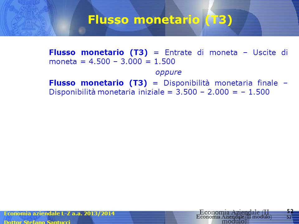 Flusso monetario (T3) Flusso monetario (T3) = Entrate di moneta – Uscite di moneta = 4.500 – 3.000 = 1.500.