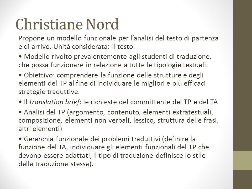 Christiane Nord Propone un modello funzionale per l'analisi del testo di partenza e di arrivo. Unità considerata: il testo.