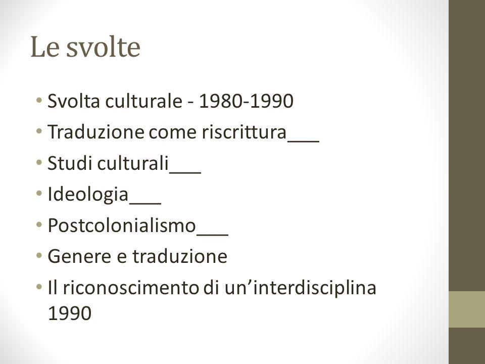 Le svolte Svolta culturale - 1980-1990 Traduzione come riscrittura___