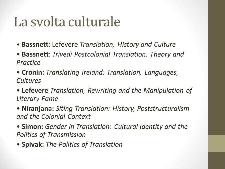 La svolta culturale • Bassnett: Lefevere Translation, HIstory and Culture. • Bassnett: Trivedi Postcolonial Translation. Theory and Practice.