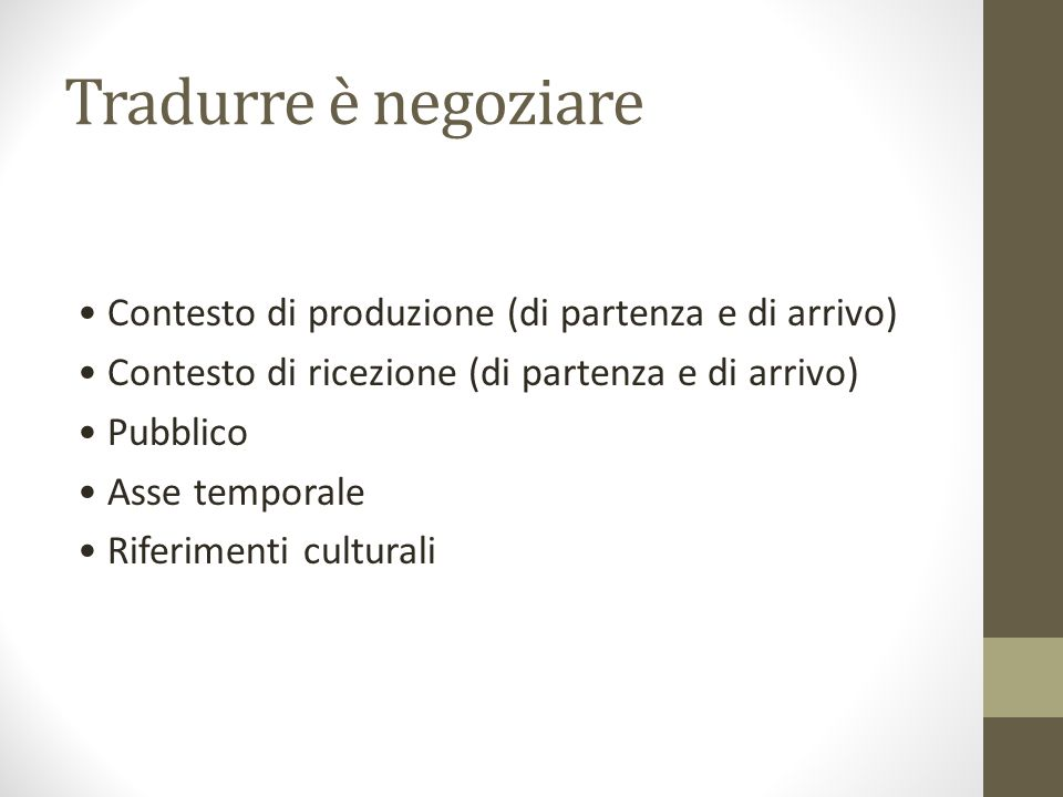 Tradurre è negoziare • Contesto di produzione (di partenza e di arrivo) • Contesto di ricezione (di partenza e di arrivo)