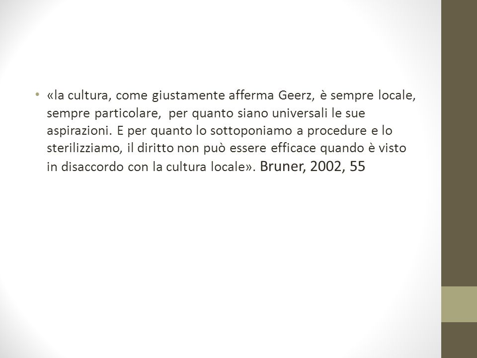 «la cultura, come giustamente afferma Geerz, è sempre locale, sempre particolare, per quanto siano universali le sue aspirazioni.