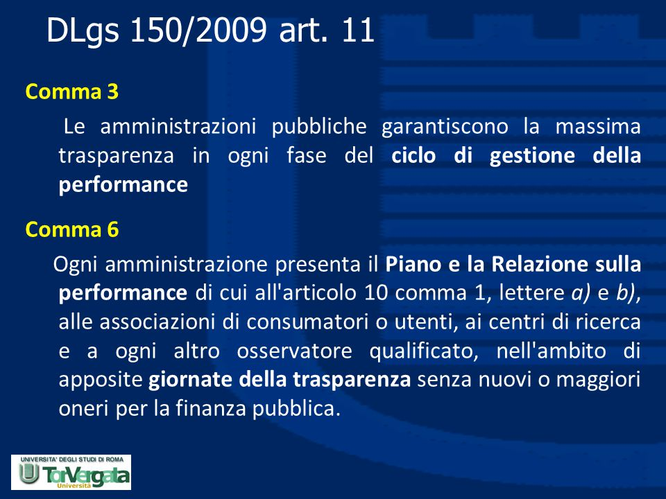 DLgs 150/2009 art. 11 Comma 3. Le amministrazioni pubbliche garantiscono la massima trasparenza in ogni fase del ciclo di gestione della performance.