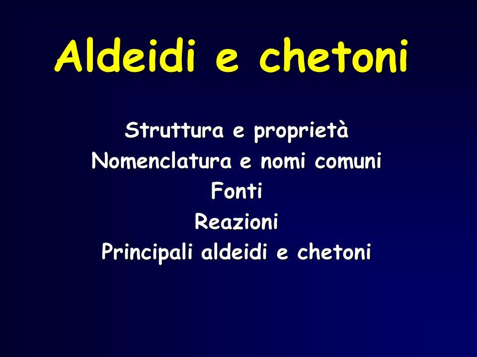Nomenclatura e nomi comuni Principali aldeidi e chetoni