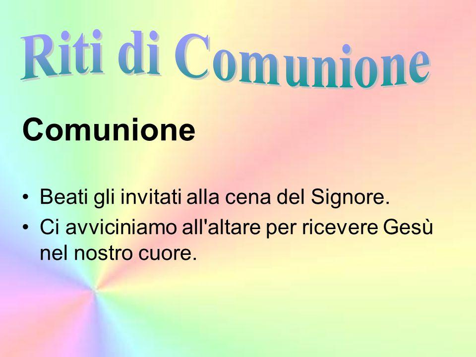 Comunione Riti di Comunione Beati gli invitati alla cena del Signore.
