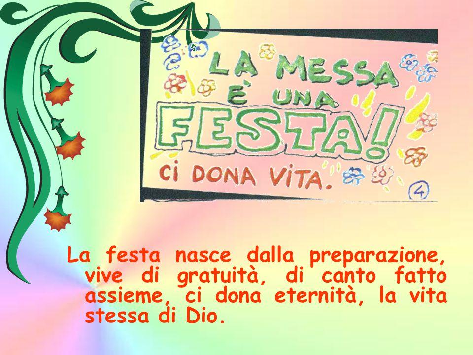 La festa nasce dalla preparazione, vive di gratuità, di canto fatto assieme, ci dona eternità, la vita stessa di Dio.