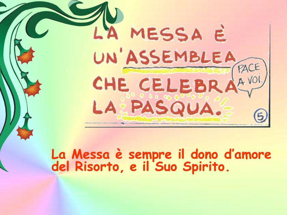 La Messa è sempre il dono d'amore del Risorto, e il Suo Spirito.