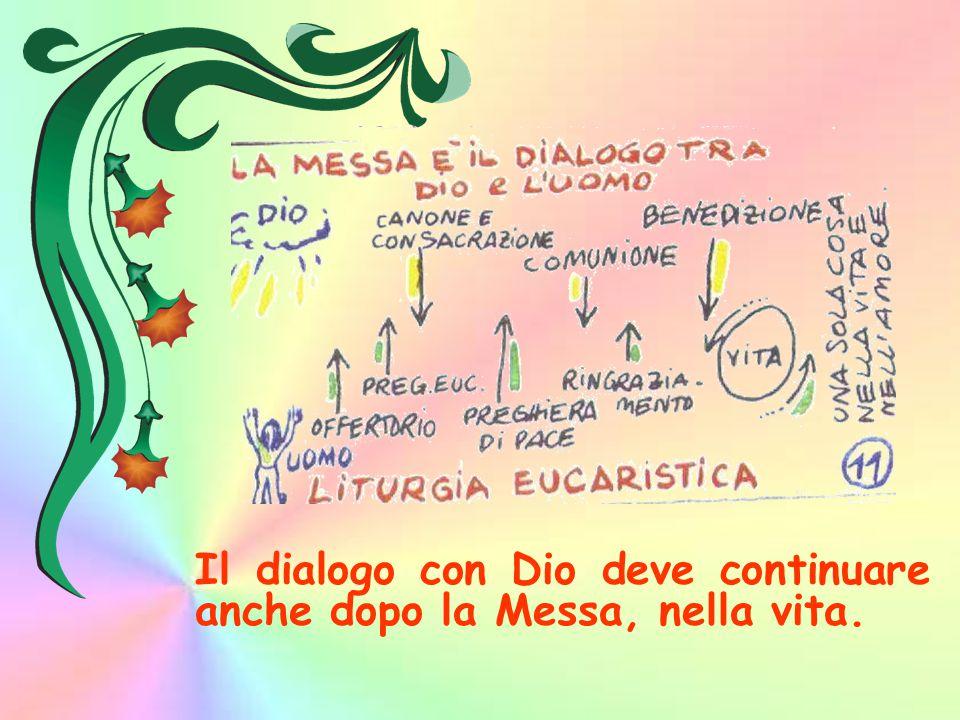 Il dialogo con Dio deve continuare anche dopo la Messa, nella vita.