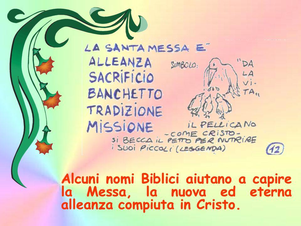 Alcuni nomi Biblici aiutano a capire la Messa, la nuova ed eterna alleanza compiuta in Cristo.
