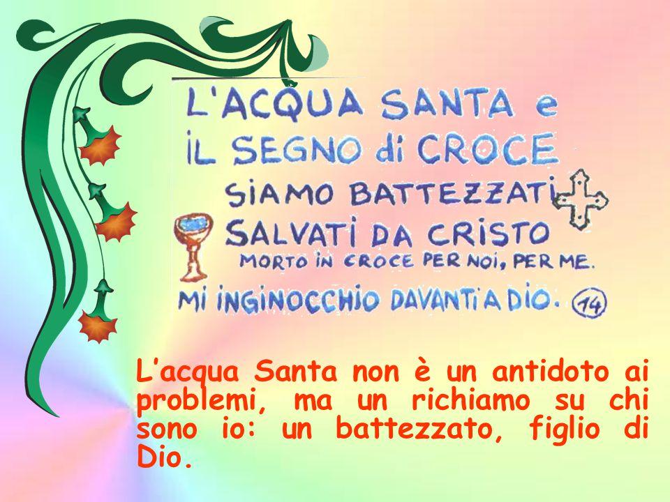 L'acqua Santa non è un antidoto ai problemi, ma un richiamo su chi sono io: un battezzato, figlio di Dio.