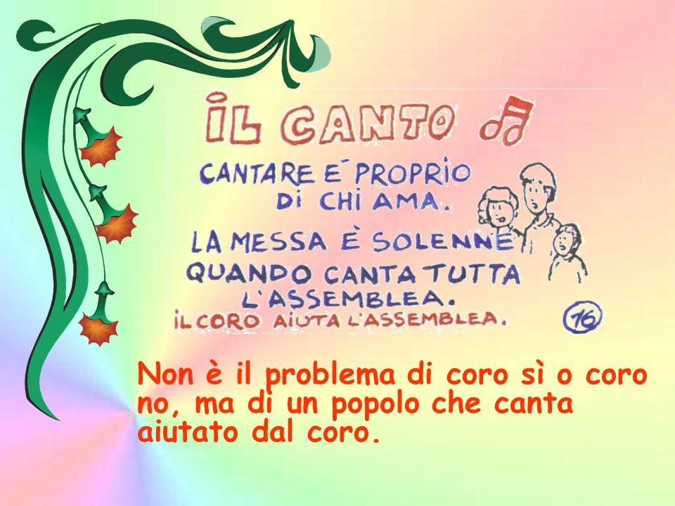 Non è il problema di coro sì o coro no, ma di un popolo che canta aiutato dal coro.