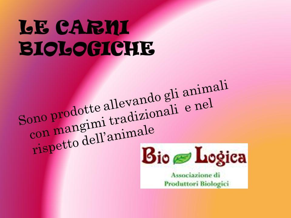 LE CARNI BIOLOGICHE Sono prodotte allevando gli animali con mangimi tradizionali e nel rispetto dell'animale.