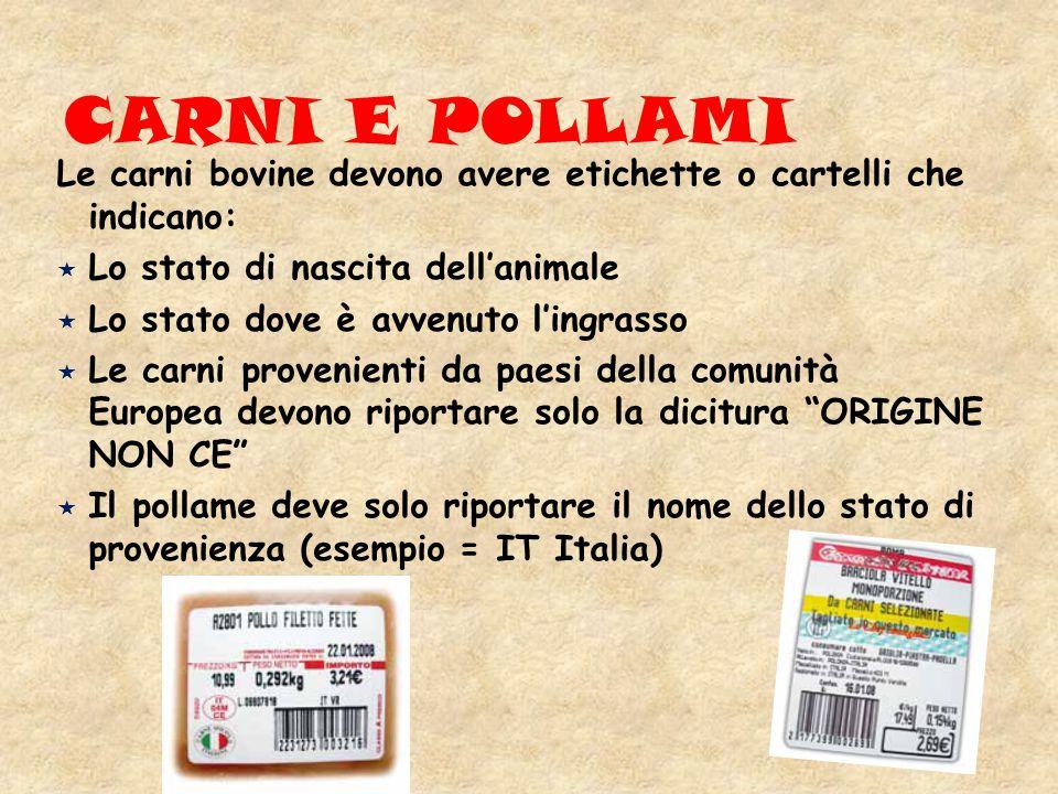 CARNI E POLLAMI Le carni bovine devono avere etichette o cartelli che indicano: Lo stato di nascita dell'animale.