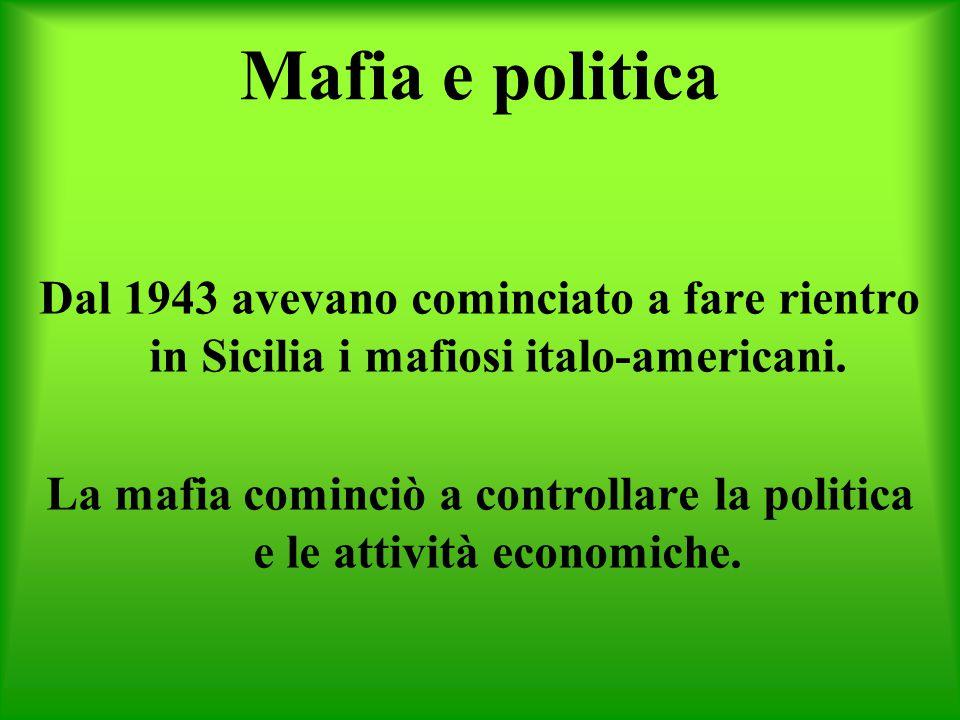 La mafia cominciò a controllare la politica e le attività economiche.