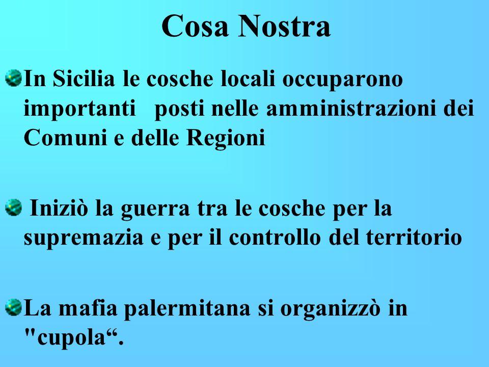 Cosa Nostra In Sicilia le cosche locali occuparono importanti posti nelle amministrazioni dei Comuni e delle Regioni.