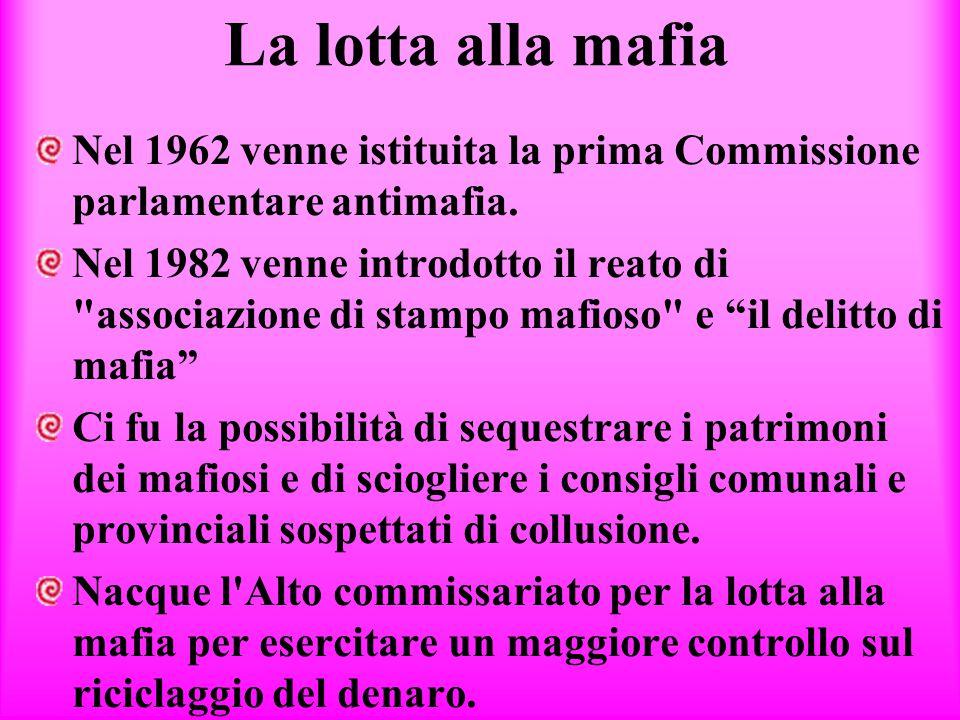 La lotta alla mafia Nel 1962 venne istituita la prima Commissione parlamentare antimafia.