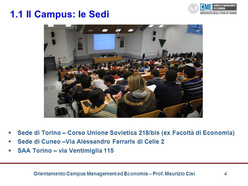 1.1 Il Campus: le Sedi Sede di Torino – Corso Unione Sovietica 218/bis (ex Facoltà di Economia) Sede di Cuneo –Via Alessandro Ferraris di Celle 2.