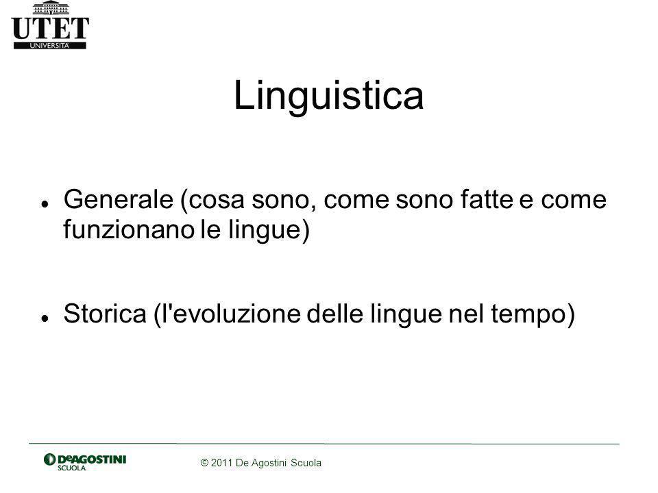 Linguistica Generale (cosa sono, come sono fatte e come funzionano le lingue) Storica (l evoluzione delle lingue nel tempo)