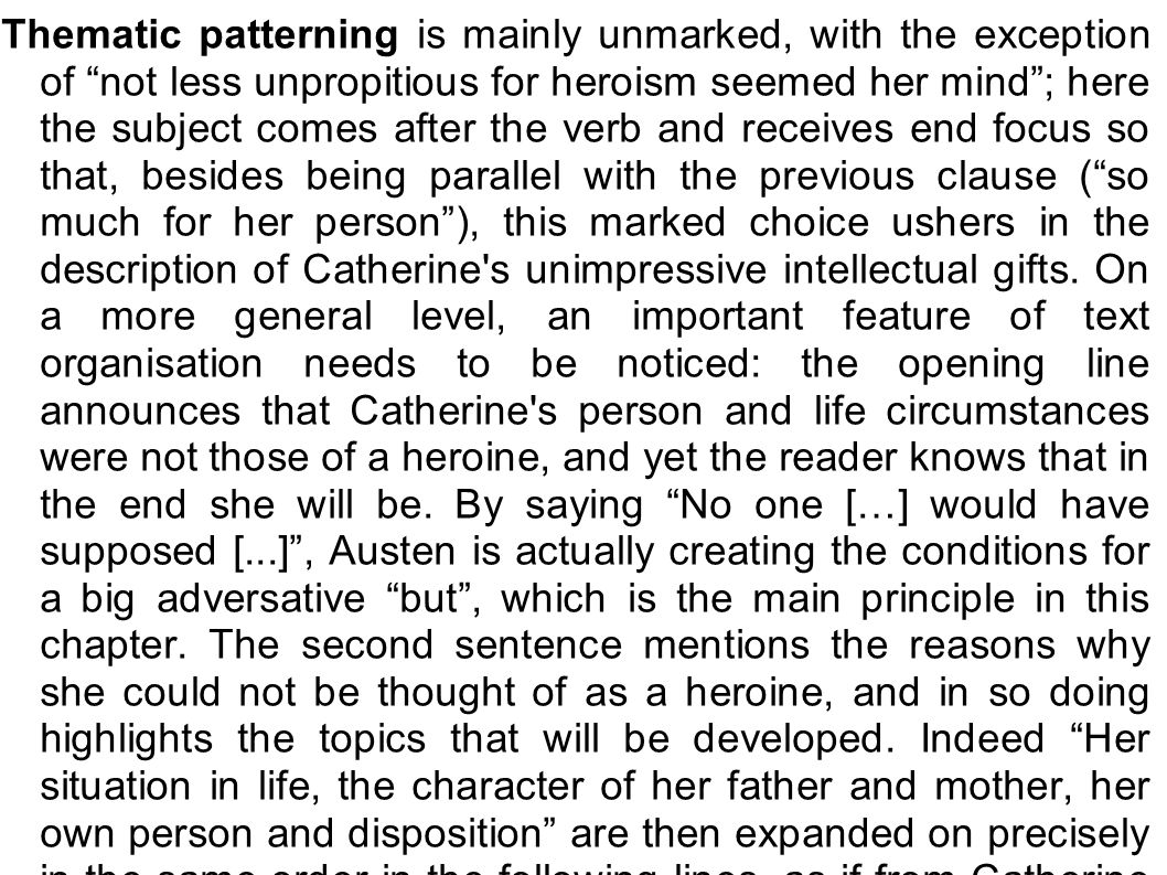 Thematic patterning is mainly unmarked, with the exception of not less unpropitious for heroism seemed her mind ; here the subject comes after the verb and receives end focus so that, besides being parallel with the previous clause ( so much for her person ), this marked choice ushers in the description of Catherine s unimpressive intellectual gifts.