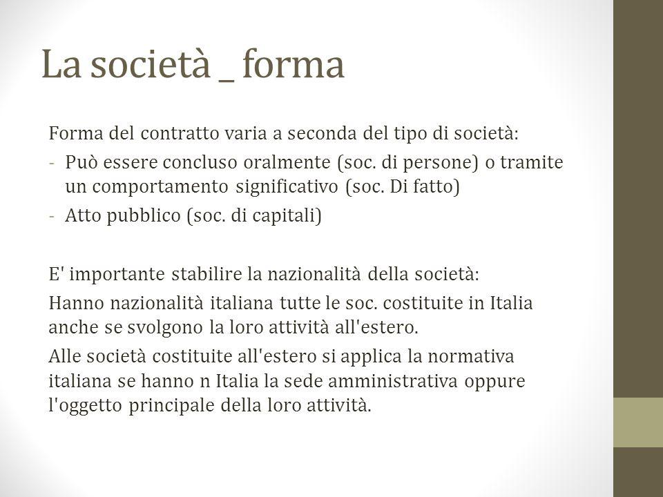 La società _ forma Forma del contratto varia a seconda del tipo di società:
