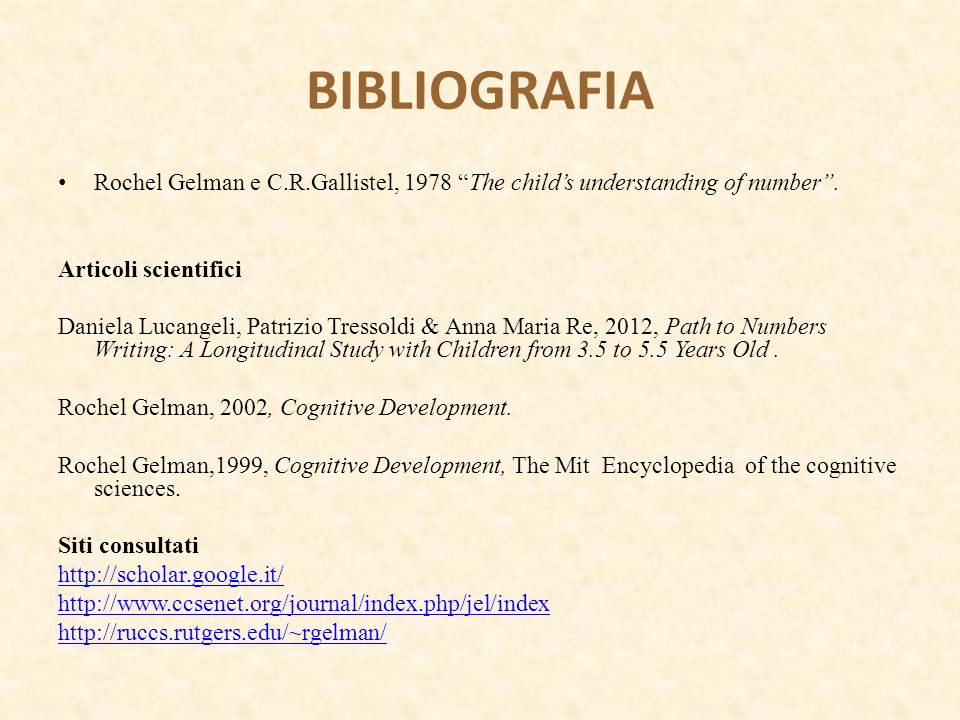BIBLIOGRAFIA Rochel Gelman e C.R.Gallistel, 1978 The child's understanding of number . Articoli scientifici.