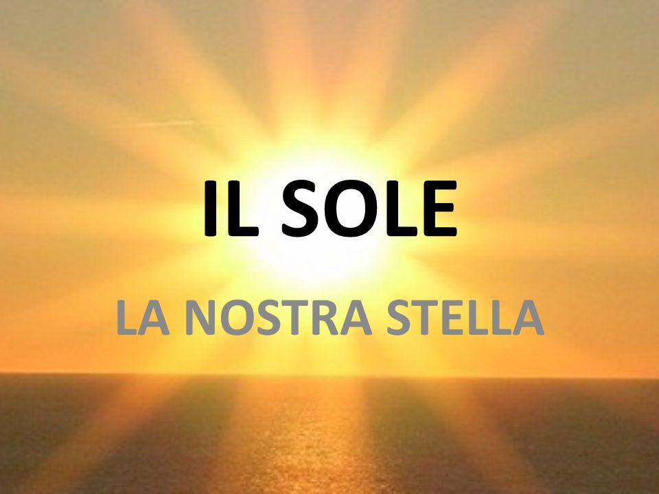 IL SOLE LA NOSTRA STELLA