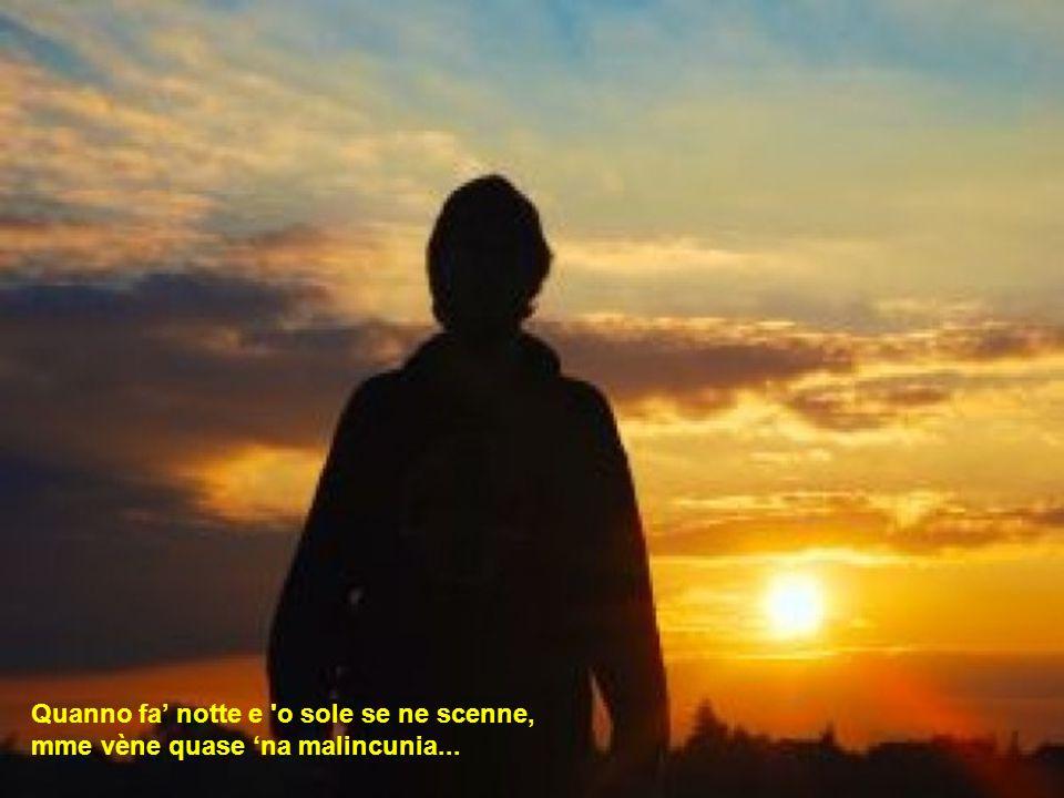 Quanno fa' notte e o sole se ne scenne, mme vène quase 'na malincunia...