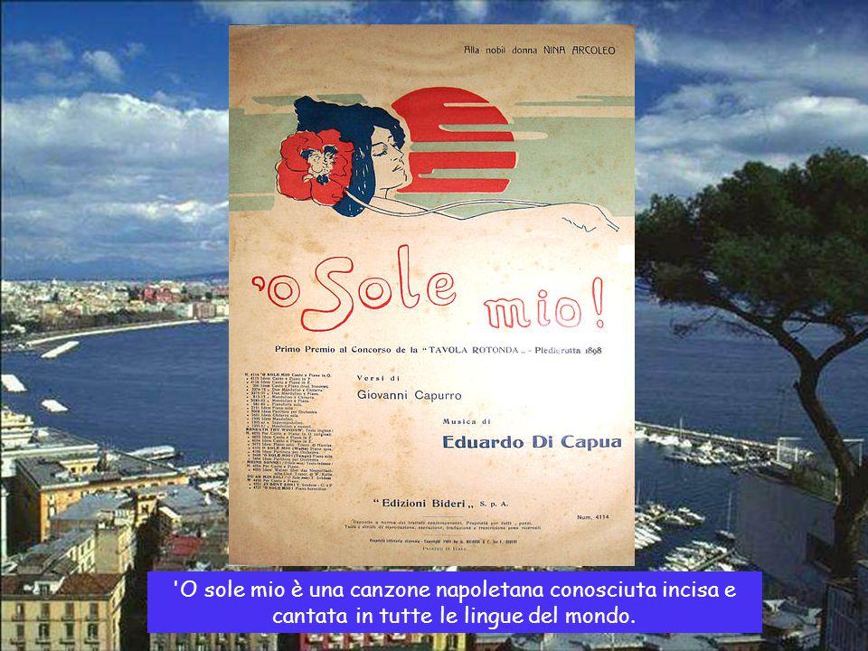 O sole mio è una canzone napoletana conosciuta incisa e cantata in tutte le lingue del mondo.