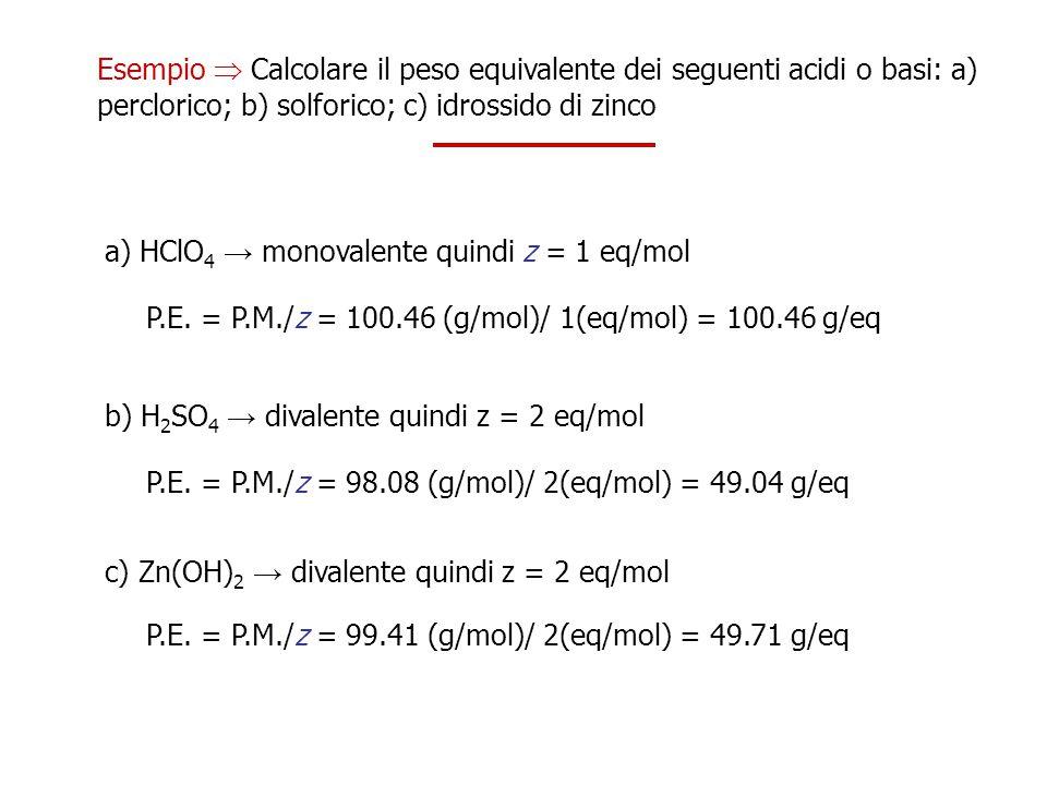Esempio  Calcolare il peso equivalente dei seguenti acidi o basi: a) perclorico; b) solforico; c) idrossido di zinco