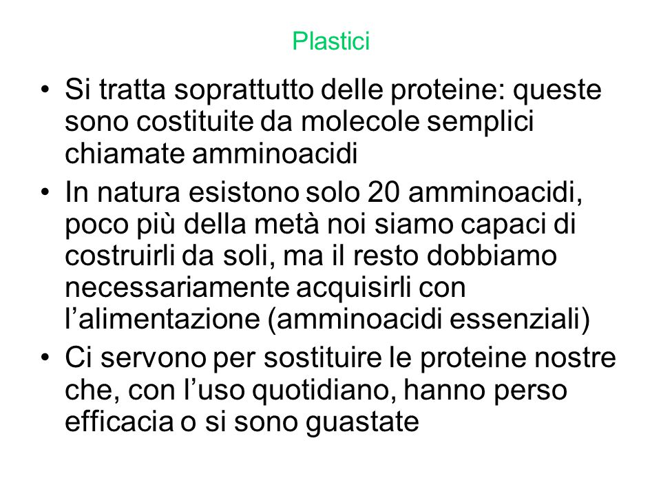 Plastici Si tratta soprattutto delle proteine: queste sono costituite da molecole semplici chiamate amminoacidi.