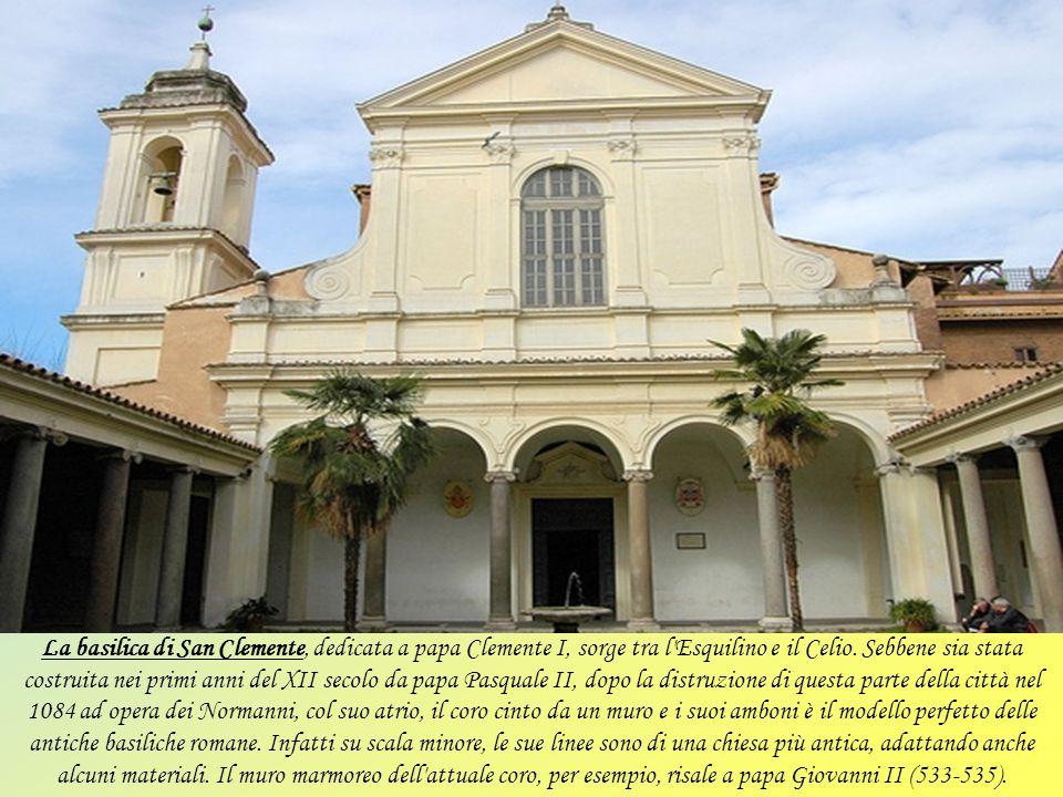 La basilica di San Clemente, dedicata a papa Clemente I, sorge tra l Esquilino e il Celio.